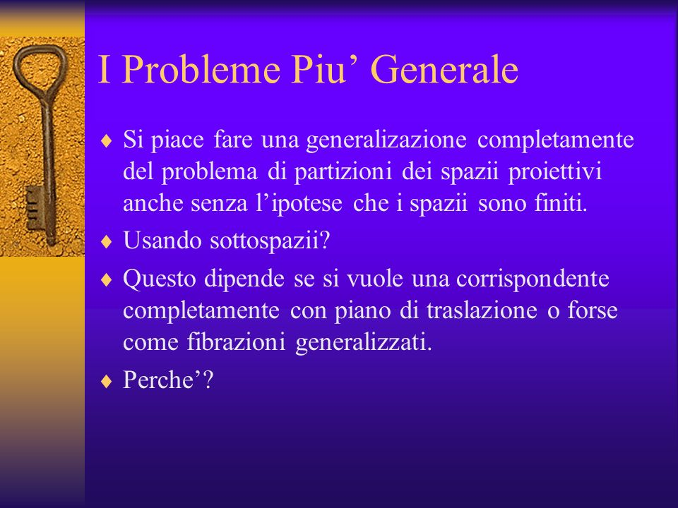 I Probleme Piu Generale Si piace fare una generalizazione completamente del problema di partizioni dei spazii proiettivi anche senza lipotese che i spazii sono finiti.