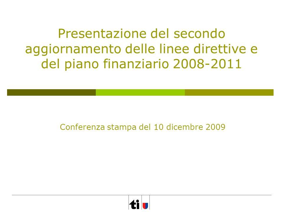 Presentazione del secondo aggiornamento delle linee direttive e del piano finanziario 2008-2011 Conferenza stampa del 10 dicembre 2009