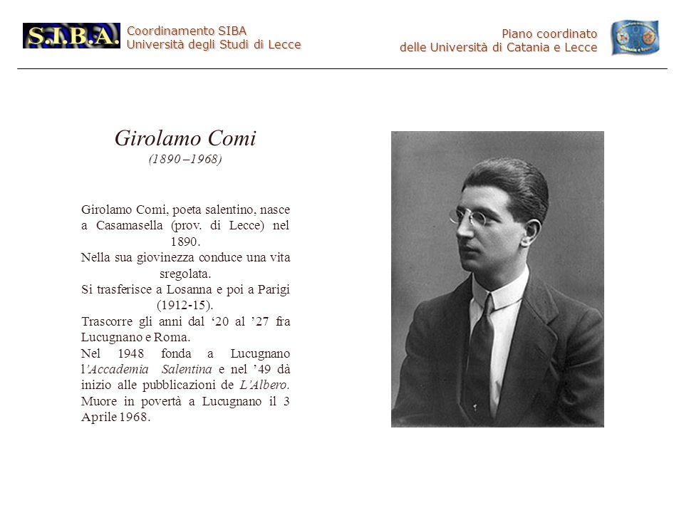 Coordinamento SIBA Università degli Studi di Lecce Piano coordinato delle Università di Catania e Lecce Girolamo Comi (1890 –1968) Girolamo Comi, poeta salentino, nasce a Casamasella (prov.