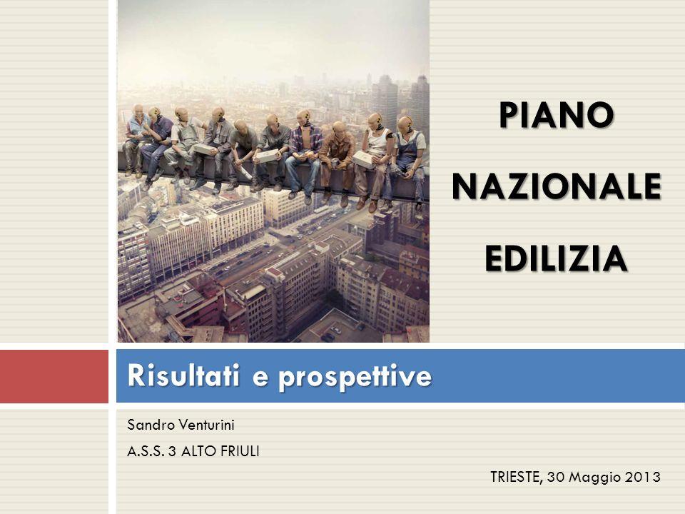 Sandro Venturini A.S.S. 3 ALTO FRIULI TRIESTE, 30 Maggio 2013 Risultati e prospettive PIANONAZIONALEEDILIZIA