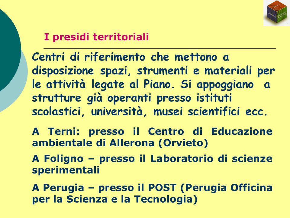 A Foligno – presso il Laboratorio di scienze sperimentali A Perugia – presso il POST (Perugia Officina per la Scienza e la Tecnologia) I presidi terri