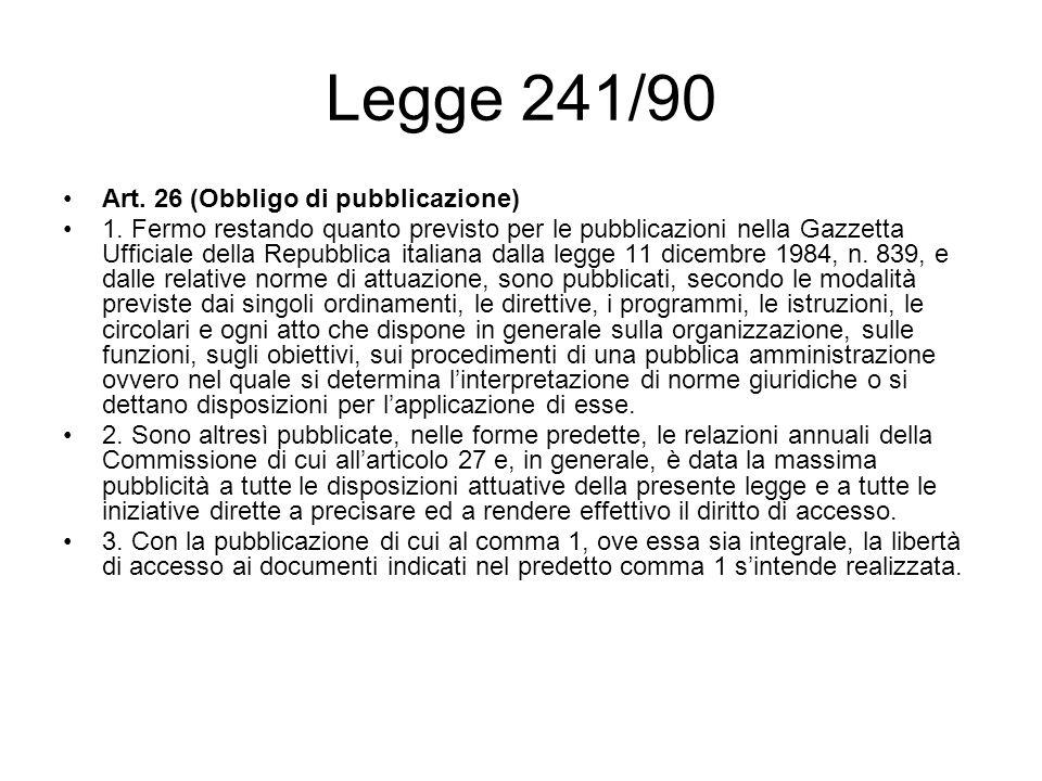 Legge 241/90 Art. 26 (Obbligo di pubblicazione) 1. Fermo restando quanto previsto per le pubblicazioni nella Gazzetta Ufficiale della Repubblica itali