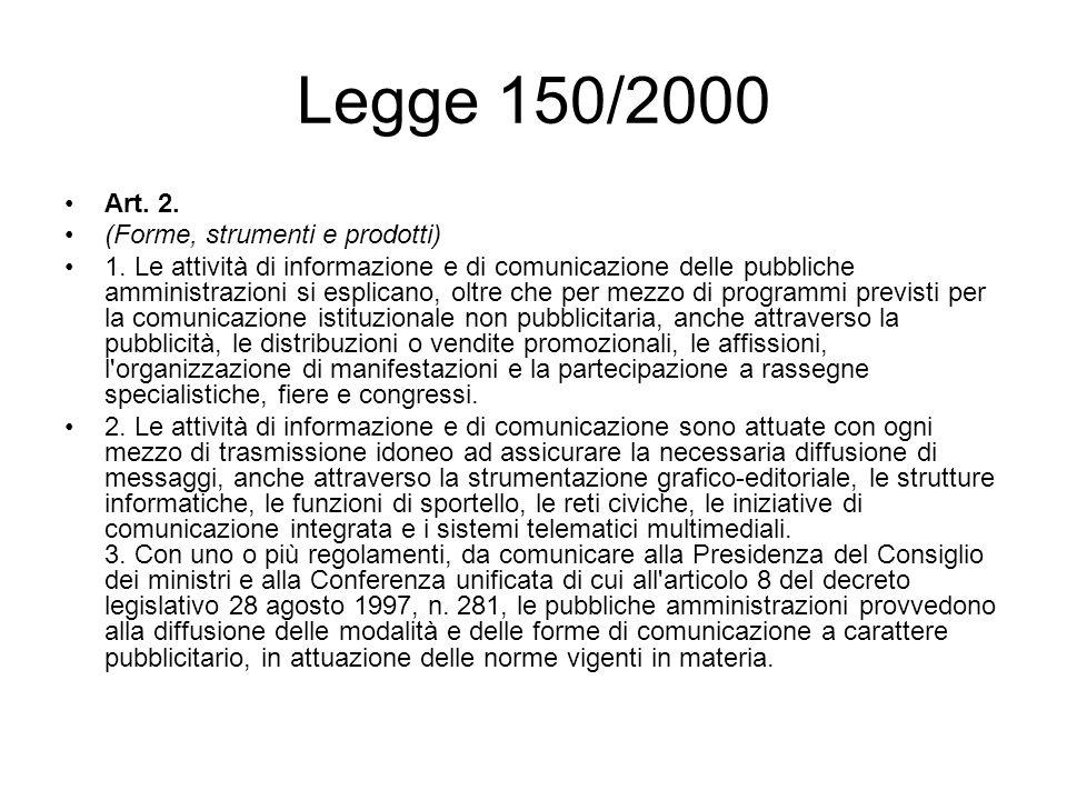 Legge 150/2000 Art. 2. (Forme, strumenti e prodotti) 1. Le attività di informazione e di comunicazione delle pubbliche amministrazioni si esplicano, o