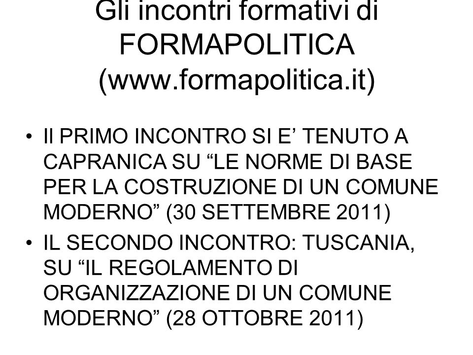 Gli incontri formativi di FORMAPOLITICA (www.formapolitica.it) Il PRIMO INCONTRO SI E TENUTO A CAPRANICA SU LE NORME DI BASE PER LA COSTRUZIONE DI UN