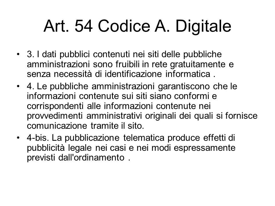 Art. 54 Codice A. Digitale 3. I dati pubblici contenuti nei siti delle pubbliche amministrazioni sono fruibili in rete gratuitamente e senza necessità