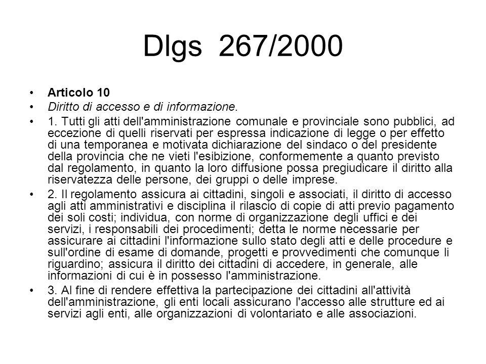 Dlgs 267/2000 Articolo 10 Diritto di accesso e di informazione. 1. Tutti gli atti dell'amministrazione comunale e provinciale sono pubblici, ad eccezi