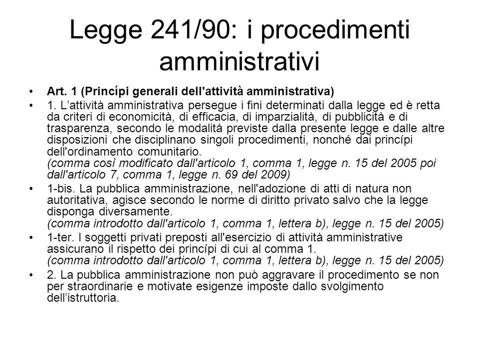 Legge 241/90: i procedimenti amministrativi Art. 1 (Princípi generali dell'attività amministrativa) 1. Lattività amministrativa persegue i fini determ