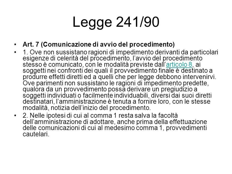 Legge 241/90 Art. 7 (Comunicazione di avvio del procedimento) 1. Ove non sussistano ragioni di impedimento derivanti da particolari esigenze di celeri