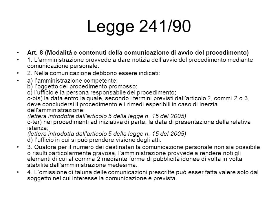 Legge 241/90 Art. 8 (Modalità e contenuti della comunicazione di avvio del procedimento) 1. Lamministrazione provvede a dare notizia dellavvio del pro