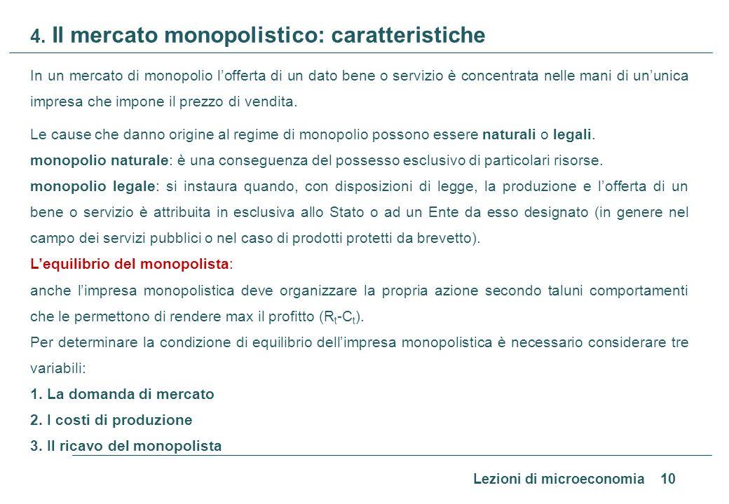 Lezioni di microeconomia 10 4. Il mercato monopolistico: caratteristiche In un mercato di monopolio lofferta di un dato bene o servizio è concentrata