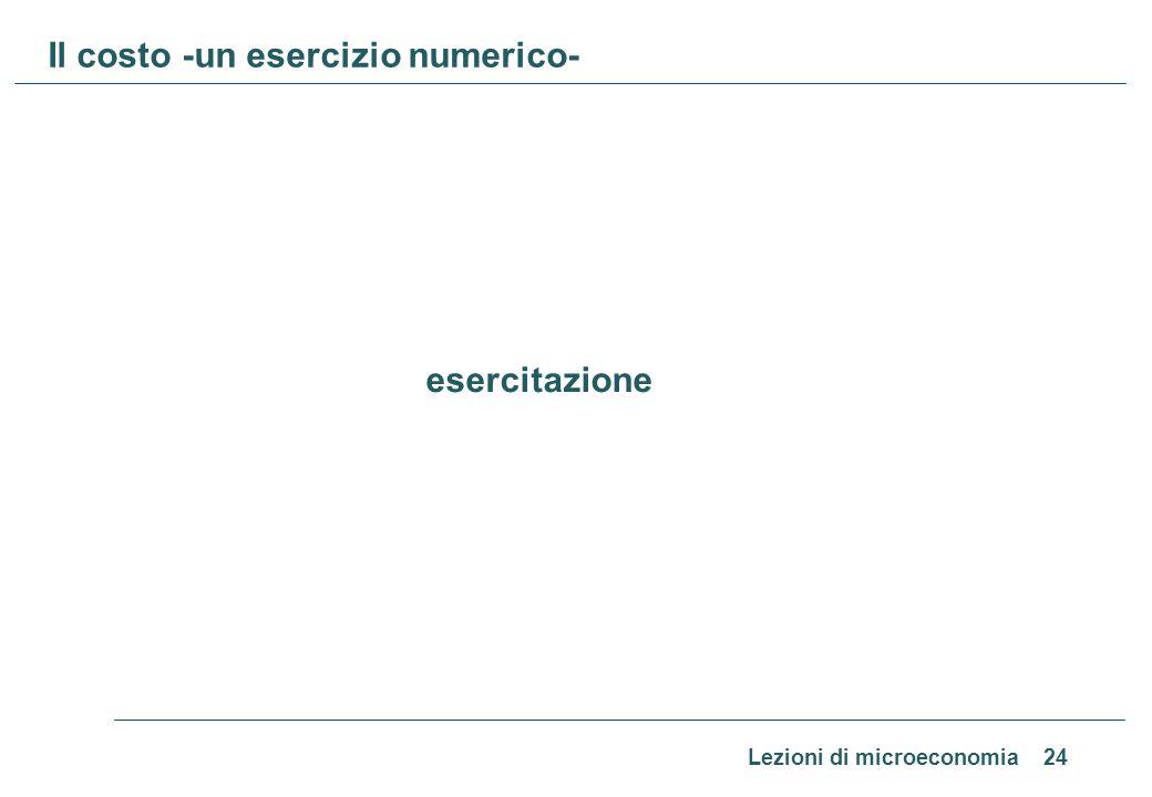Lezioni di microeconomia 24 Il costo -un esercizio numerico- esercitazione