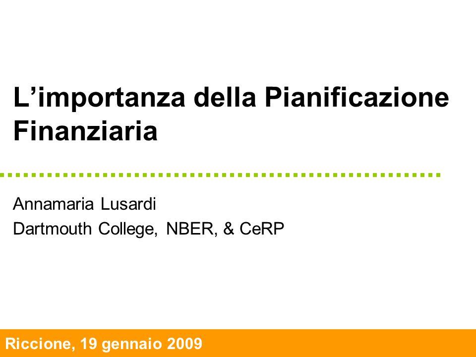 Riccione, 19 gennaio 2009 Annamaria Lusardi Dartmouth College, NBER, & CeRP Limportanza della Pianificazione Finanziaria