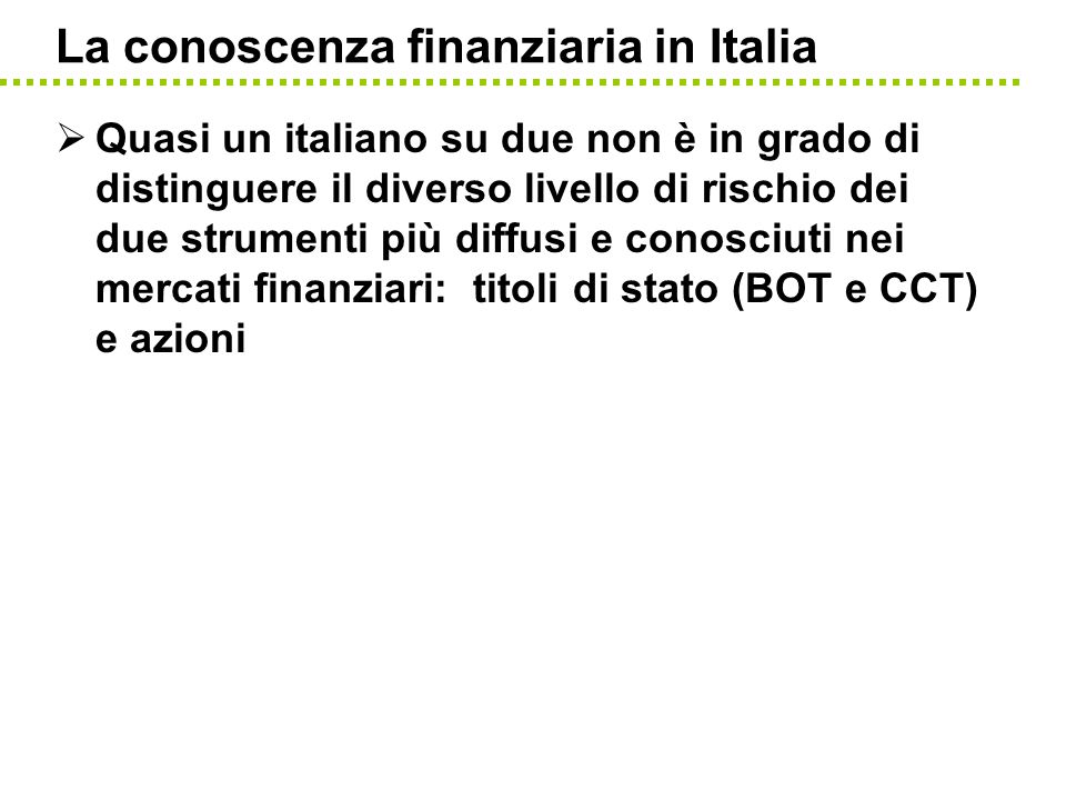 La conoscenza finanziaria in Italia Quasi un italiano su due non è in grado di distinguere il diverso livello di rischio dei due strumenti più diffusi