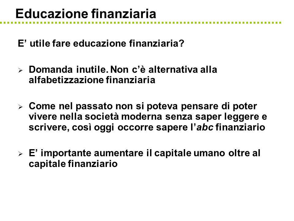 Educazione finanziaria E utile fare educazione finanziaria? Domanda inutile. Non cè alternativa alla alfabetizzazione finanziaria Come nel passato non