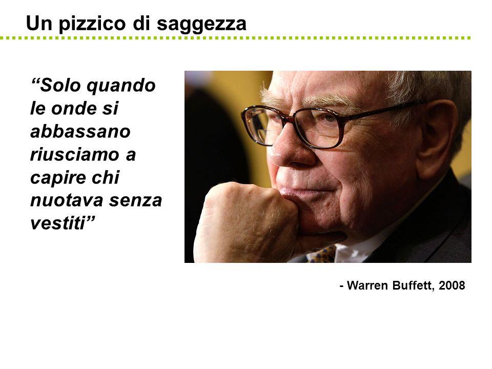Un pizzico di saggezza Solo quando le onde si abbassano riusciamo a capire chi nuotava senza vestiti - Warren Buffett, 2008