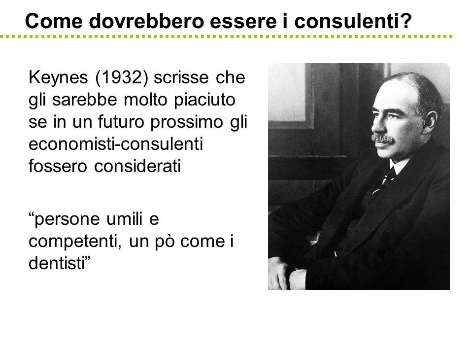 Come dovrebbero essere i consulenti? Keynes (1932) scrisse che gli sarebbe molto piaciuto se in un futuro prossimo gli economisti-consulenti fossero c