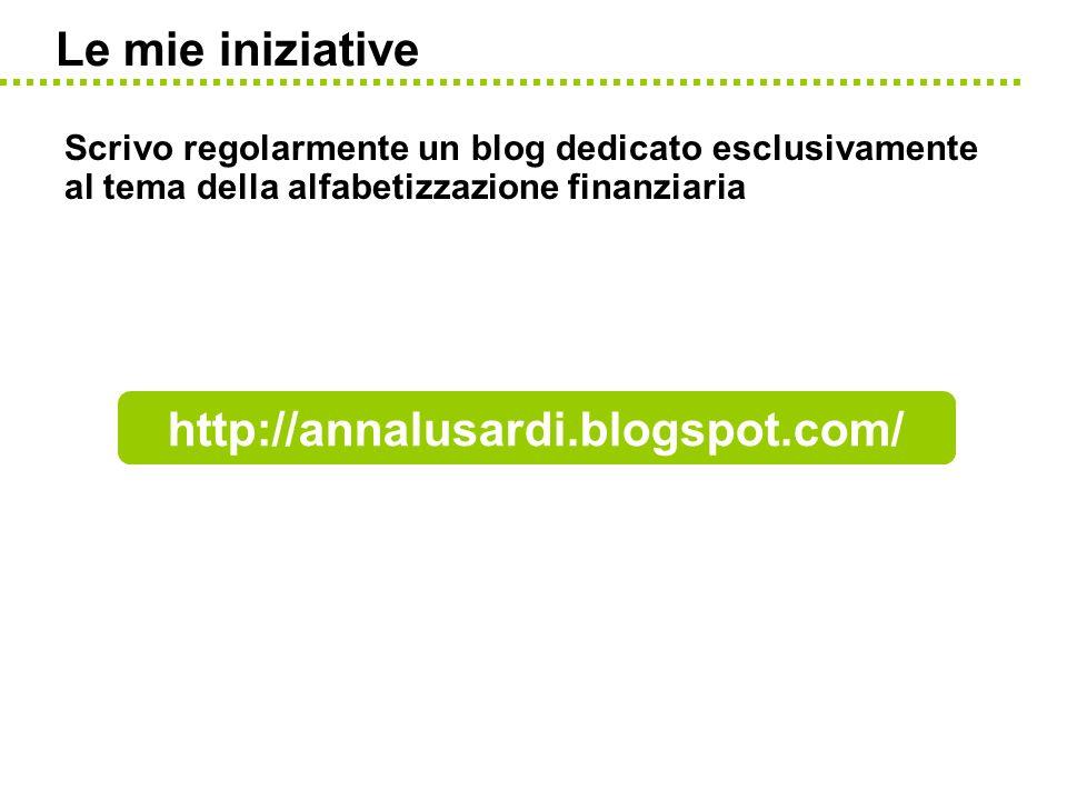 Le mie iniziative Scrivo regolarmente un blog dedicato esclusivamente al tema della alfabetizzazione finanziaria http://annalusardi.blogspot.com/