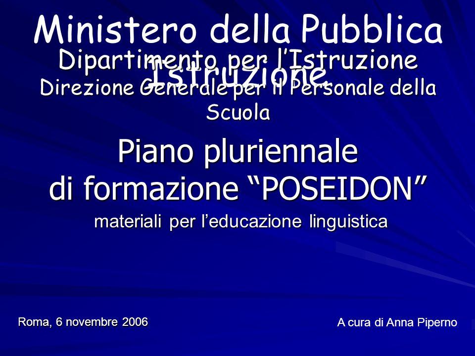 Piano pluriennale di formazione POSEIDON materiali per leducazione linguistica Ministero della Pubblica Istruzione Dipartimento per lIstruzione Direzione Generale per il Personale della Scuola A cura di Anna Piperno Roma, 6 novembre 2006