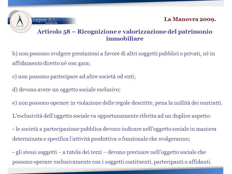 b) non possono svolgere prestazioni a favore di altri soggetti pubblici o privati, né in affidamento diretto né con gara; c) non possono partecipare a