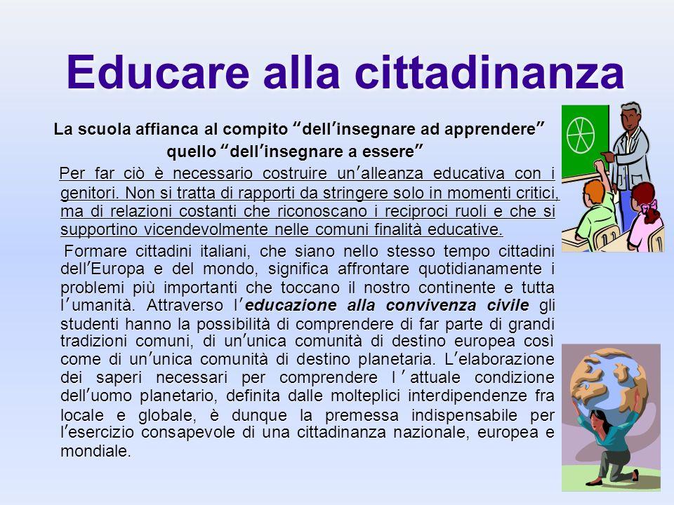Educare alla cittadinanza La scuola affianca al compito dellinsegnare ad apprendere quello dellinsegnare a essere Per far ciò è necessario costruire u