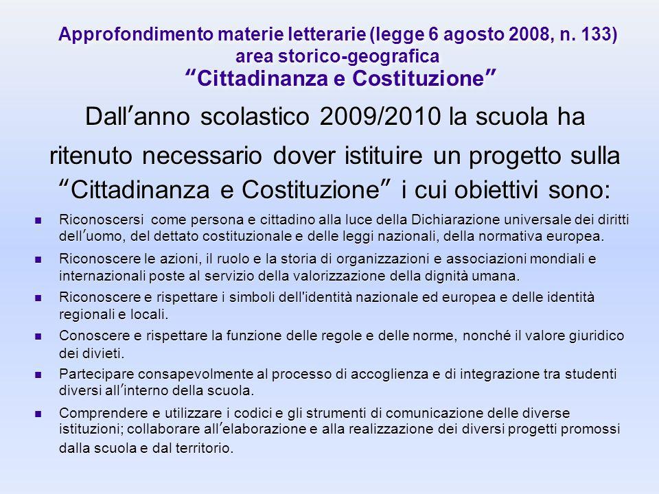 Approfondimento materie letterarie (legge 6 agosto 2008, n. 133) area storico-geografica Cittadinanza e Costituzione Dallanno scolastico 2009/2010 la