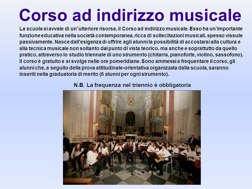 Corso ad indirizzo musicale La scuola si avvale di unulteriore risorsa, il Corso ad indirizzo musicale. Esso ha unimportante funzione educativa nella