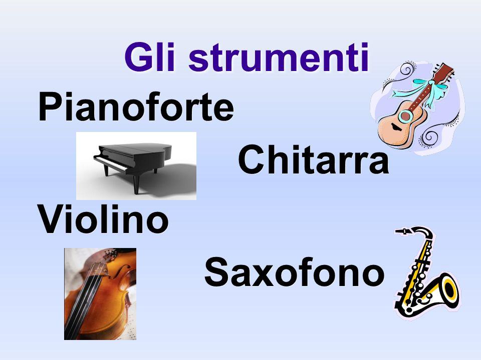 Gli strumenti Pianoforte Chitarra Violino Saxofono Pianoforte Chitarra Violino Saxofono