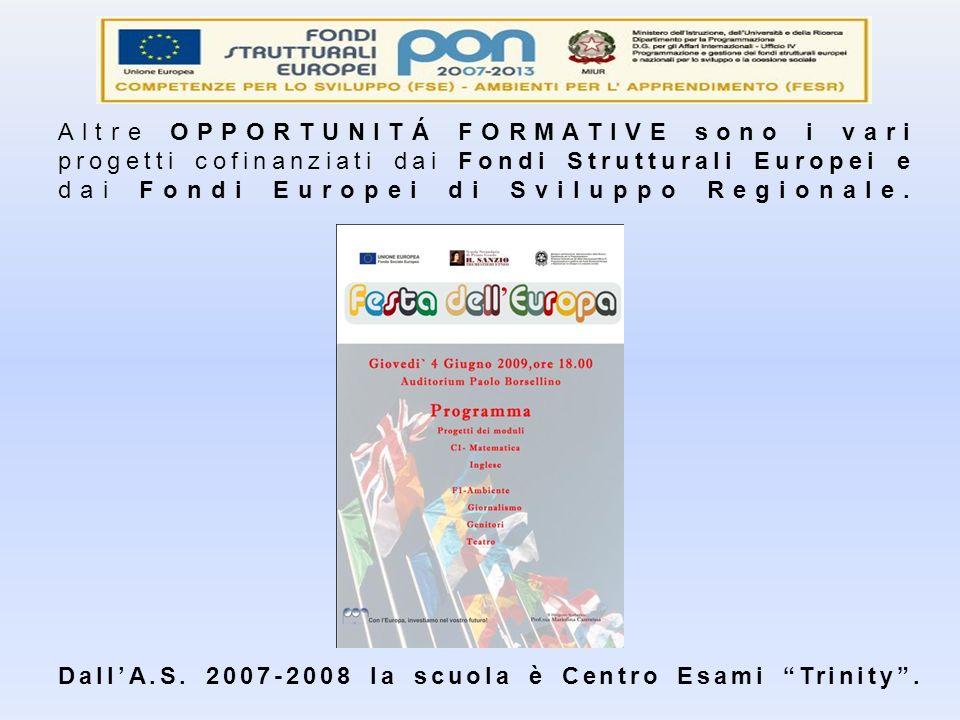 Altre OPPORTUNITÁ FORMATIVE sono i vari progetti cofinanziati dai Fondi Strutturali Europei e dai Fondi Europei di Sviluppo Regionale. DallA.S. 2007-2