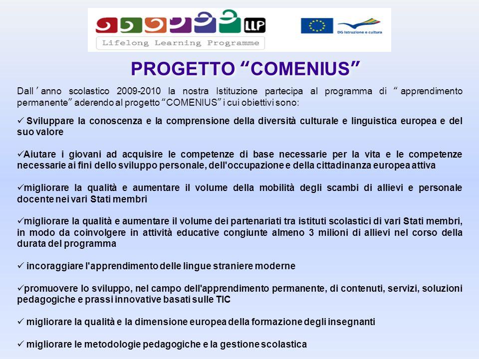 PROGETTO COMENIUS Dallanno scolastico 2009-2010 la nostra Istituzione partecipa al programma di apprendimento permanente aderendo al progetto COMENIUS