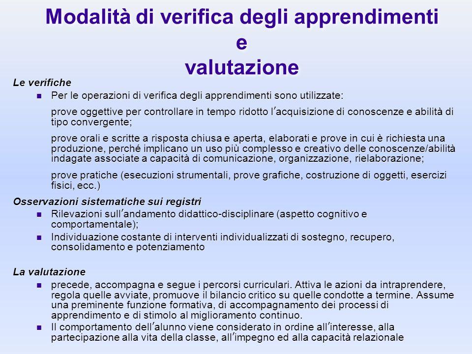Modalità di verifica degli apprendimenti e valutazione Le verifiche Per le operazioni di verifica degli apprendimenti sono utilizzate: prove oggettive