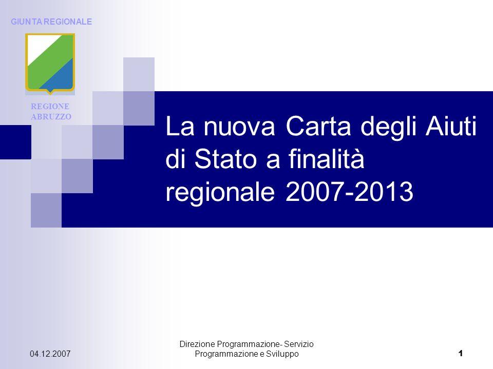 Direzione Programmazione- Servizio Programmazione e Sviluppo2 04.12.2007 La Carta degli Aiuti definisce le regioni (fino al livello delle unità censuarie)ammissibili agli aiuti a finalità regionale ai sensi dellarticolo 87, paragrafo 3 lettere a) e c).