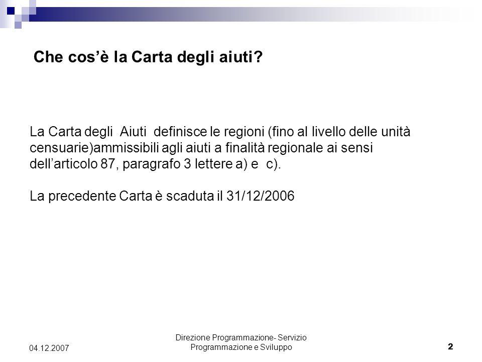 Direzione Programmazione- Servizio Programmazione e Sviluppo2 04.12.2007 La Carta degli Aiuti definisce le regioni (fino al livello delle unità censua