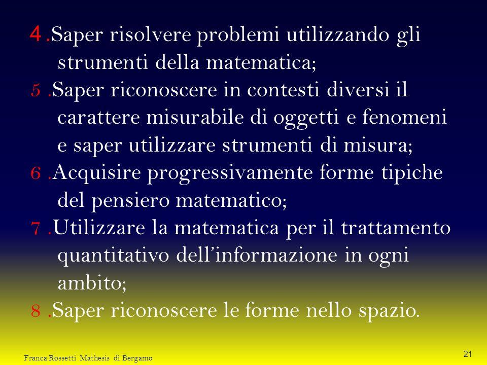 4. Saper risolvere problemi utilizzando gli strumenti della matematica; 5.Saper riconoscere in contesti diversi il carattere misurabile di oggetti e f