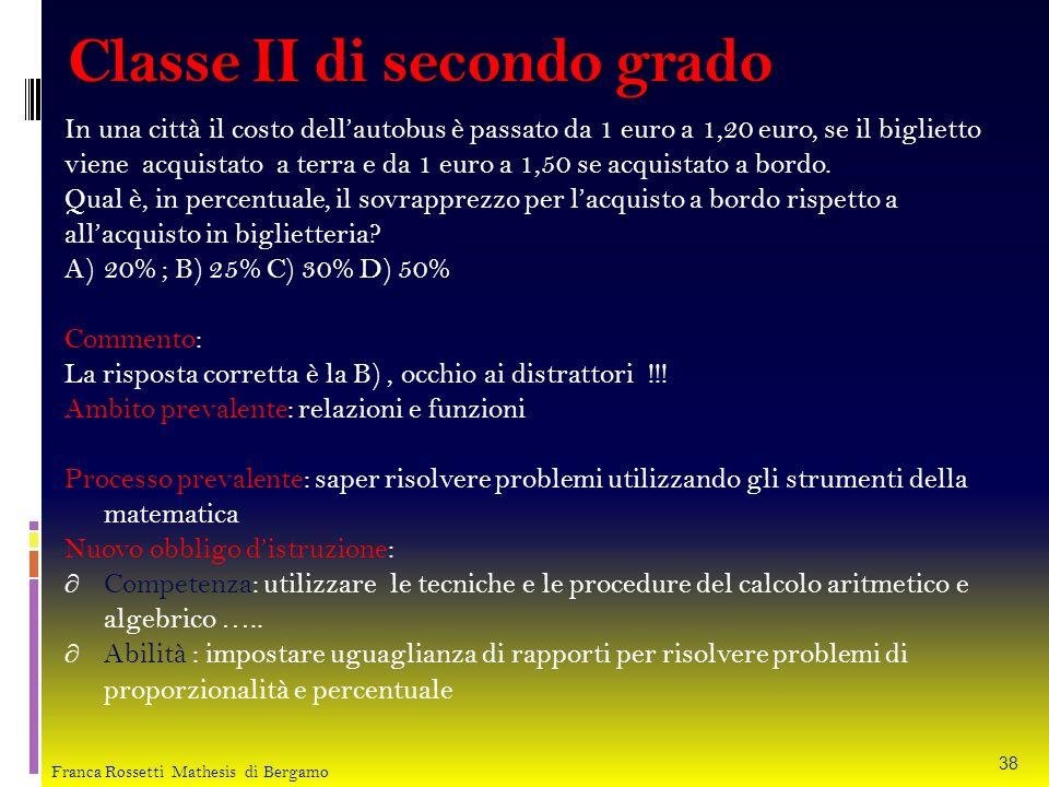 Classe II di secondo grado In una città il costo dellautobus è passato da 1 euro a 1,20 euro, se il biglietto viene acquistato a terra e da 1 euro a 1
