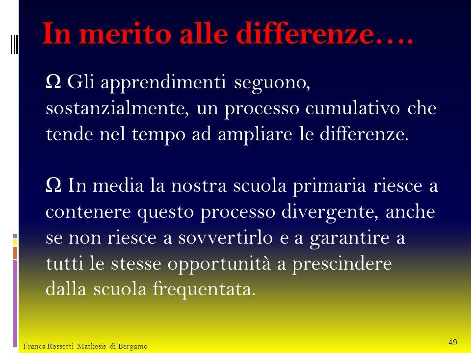 In merito alle differenze…. Gli apprendimenti seguono, sostanzialmente, un processo cumulativo che tende nel tempo ad ampliare le differenze. In media