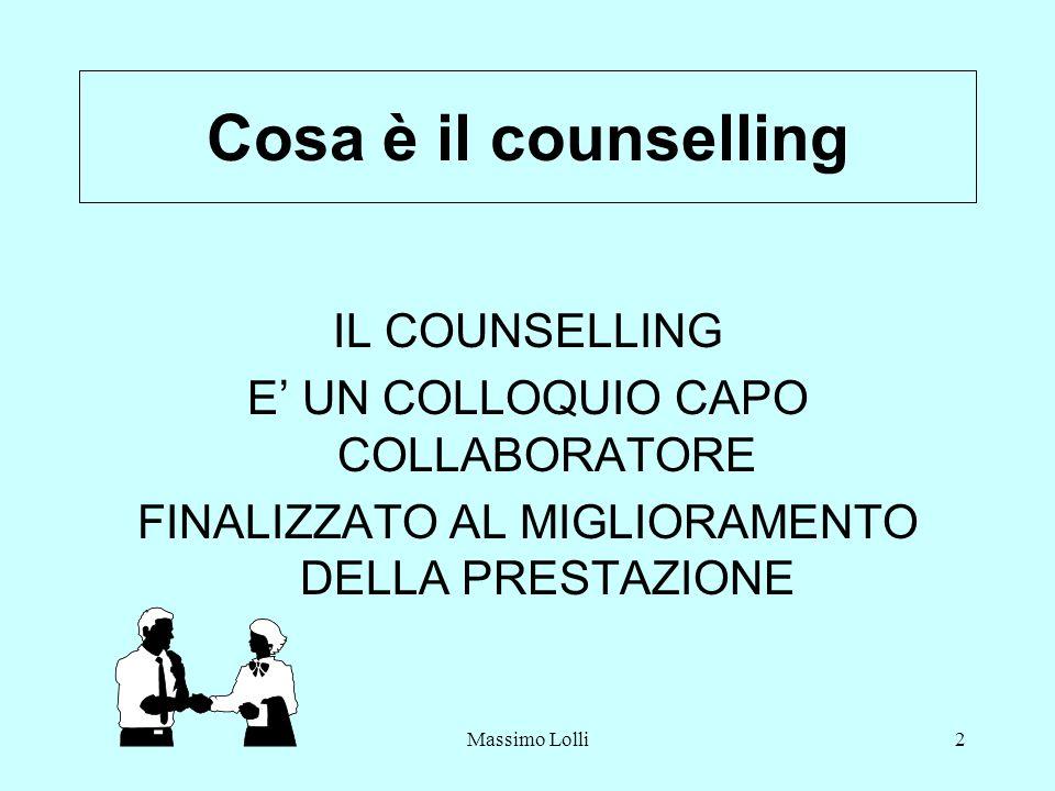 Massimo Lolli2 Cosa è il counselling IL COUNSELLING E UN COLLOQUIO CAPO COLLABORATORE FINALIZZATO AL MIGLIORAMENTO DELLA PRESTAZIONE