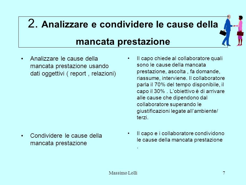 Massimo Lolli7 2. Analizzare e condividere le cause della mancata prestazione Analizzare le cause della mancata prestazione usando dati oggettivi ( re