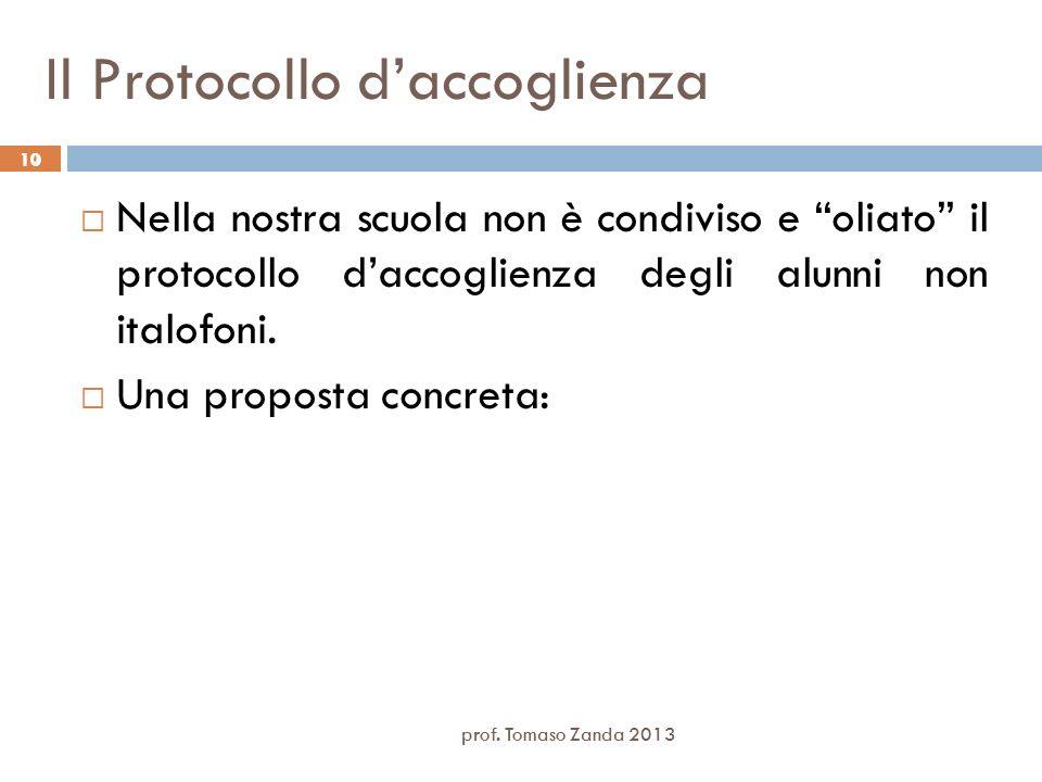 10 Il Protocollo daccoglienza Nella nostra scuola non è condiviso e oliato il protocollo daccoglienza degli alunni non italofoni. Una proposta concret