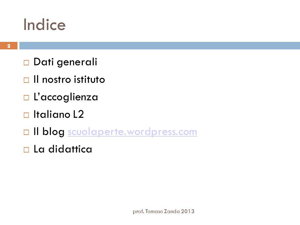 2 Indice Dati generali Il nostro istituto Laccoglienza Italiano L2 Il blog scuolaperte.wordpress.comscuolaperte.wordpress.com La didattica 2 prof. Tom