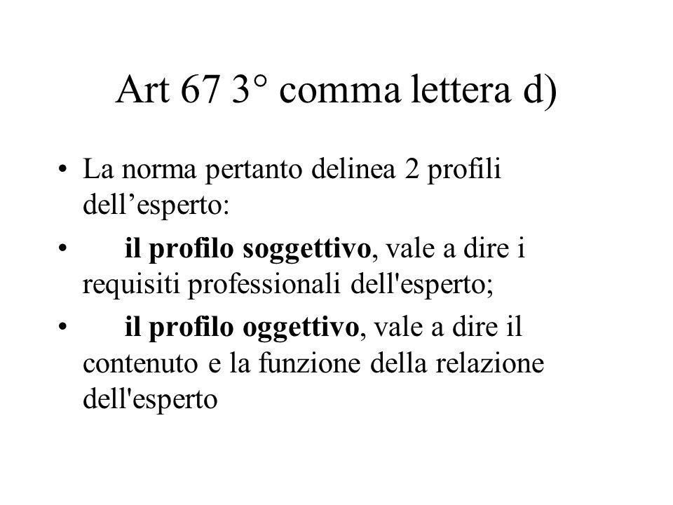 Art 67 3° comma lettera d) La norma pertanto delinea 2 profili dellesperto: il profilo soggettivo, vale a dire i requisiti professionali dell'esperto;