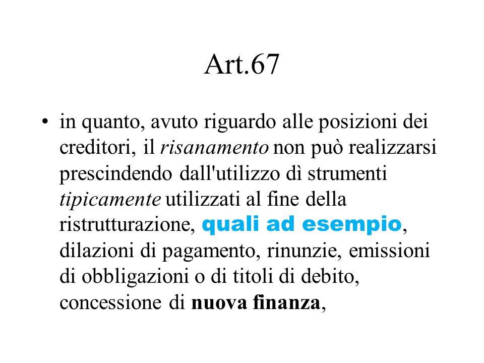 Art.67 in quanto, avuto riguardo alle posizioni dei creditori, il risanamento non può realizzarsi prescindendo dall'utilizzo dì strumenti tipicamente
