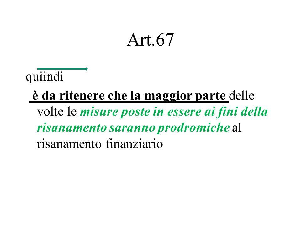 Art.67 quiindi è da ritenere che la maggior parte delle volte le misure poste in essere ai fini della risanamento saranno prodromiche al risanamento f