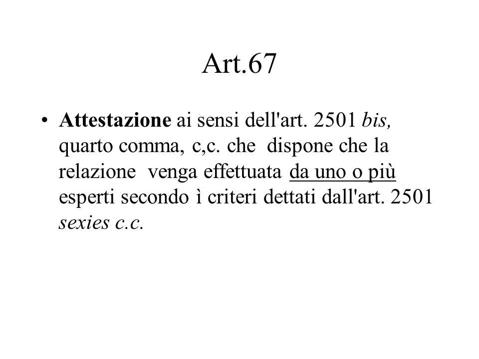 Art.67 Attestazione ai sensi dell'art. 2501 bis, quarto comma, c,c. che dispone che la relazione venga effettuata da uno o più esperti secondo ì crite