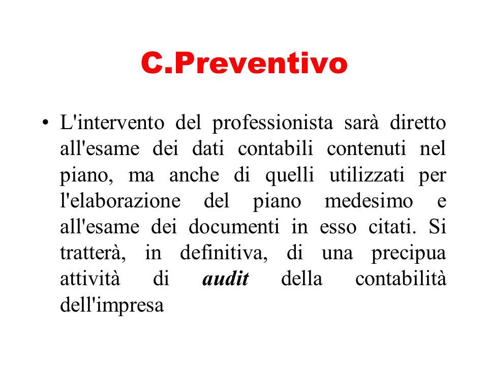 C.Preventivo L'intervento del professionista sarà diretto all'esame dei dati contabili contenuti nel piano, ma anche di quelli utilizzati per l'elabor