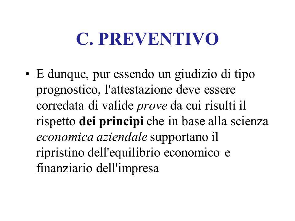 C. PREVENTIVO E dunque, pur essendo un giudizio di tipo prognostico, l'attestazione deve essere corredata di valide prove da cui risulti il rispetto d
