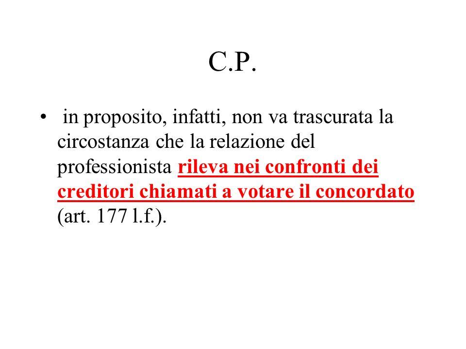 C.P. in proposito, infatti, non va trascurata la circostanza che la relazione del professionista rileva nei confronti dei creditori chiamati a votare