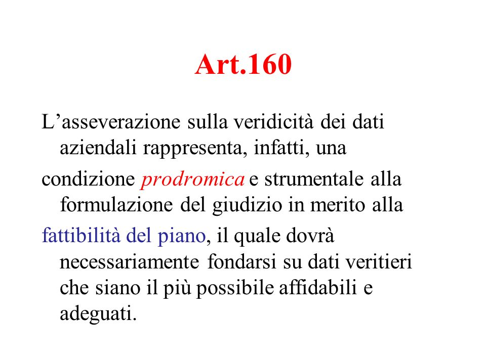 Art.160 Lasseverazione sulla veridicità dei dati aziendali rappresenta, infatti, una condizione prodromica e strumentale alla formulazione del giudizi