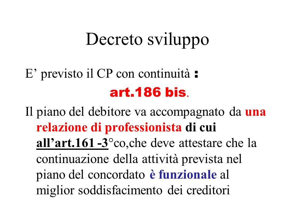 Decreto sviluppo E previsto il CP con continuità : art.186 bis. Il piano del debitore va accompagnato da una relazione di professionista di cui allart
