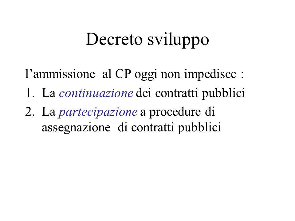 Decreto sviluppo lammissione al CP oggi non impedisce : 1.La continuazione dei contratti pubblici 2.La partecipazione a procedure di assegnazione di c