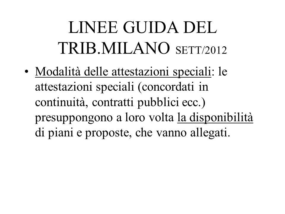 LINEE GUIDA DEL TRIB.MILANO SETT/2012 Modalità delle attestazioni speciali: le attestazioni speciali (concordati in continuità, contratti pubblici ecc